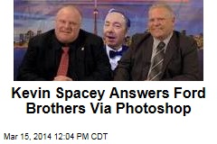 Kevin Spacey Answers Ford Brothers Via Photoshop