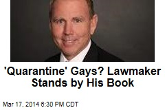 'Quarantine' Gays? Lawmaker Stands by His Book