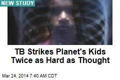 TB Strikes Planet's Kids Twice as Hard as Thought