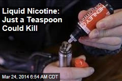 Liquid Nicotine: Just a Teaspoon Could Kill