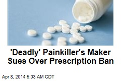 Maker of 'Deadly' Painkiller Sues to Block Ban