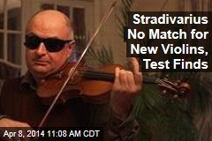 Stradivarius No Match for New Violins, Test Finds