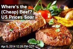 Where's the (Cheap) Beef? US Prices Soar