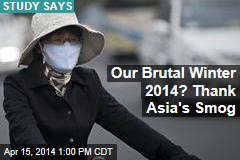 Our Brutal Winter 2014? Thank Asia's Smog