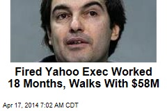 Fired Yahoo Exec Worked 18 Months, Walks With $58M