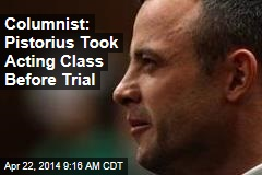 Columnist: Pistorius Took Acting Class Before Trial