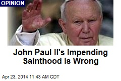 John Paul II's Impending Sainthood Is Wrong