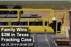 Family Wins $3M in Texas Fracking Case