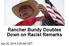 Bundy Doubles Down on Racist Remarks