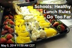 Schools: Healthy Lunch Rules Go Too Far