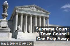 Supreme Court: Town Council Can Pray Away