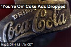'You're On' Coke Ads Dropped