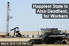 Happiest State Is Also Deadliest, for Workers