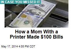 How a Mom With a Printer Made $100 Bills