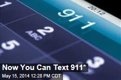 Now You Can Text 911*