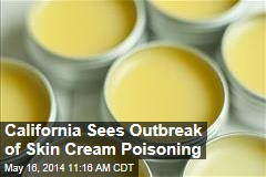 California Sees Outbreak of Skin Cream Poisoning