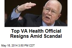 Top VA Health Official Resigns Amid Scandal