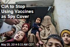 CIA to Stop Using Vaccination Programs as Cover
