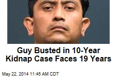 Guy Busted in 10-Year Kidnap Case Faces 19 Years