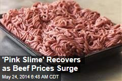 'Pink Slime' Recovers as Beef Prices Surge