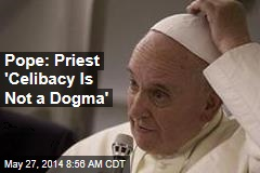 Pope: Priest 'Celibacy Is Not a Dogma'