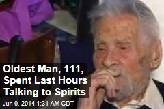 Oldest Man Spends Last Hours Talking to Spirits