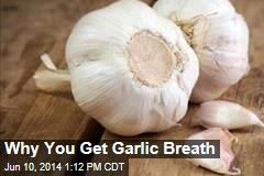 Why You Get Garlic Breath