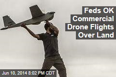 Feds OK Commercial Drone Flights Over Land