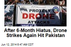 After 6-Month Hiatus, Drone Strikes Again Hit Pakistan