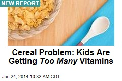 Cereal Problem: Kids Are Getting Too Many Vitamins