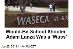 Would-Be School Shooter: Adam Lanza Was a 'Wuss'