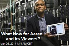 What Now for Aereo ... and Its Viewers?