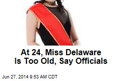 At 24, Miss Delaware Is Too Old, Say Officials