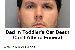 Dad in Toddler's Car Death Can't Attend Funeral