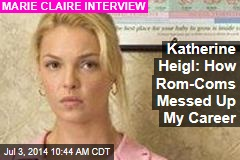Katherine Heigl: How Rom-Coms Messed Up My Career