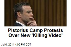 Pistorius Camp Protests Over New 'Killing Video'