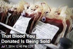 That Blood You Donated Is Being Sold