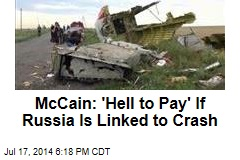 McCain: 'Hell to Pay' If Russia Is Linked to Crash