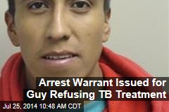 Arrest Warrant Issued for Guy Refusing TB Treatment