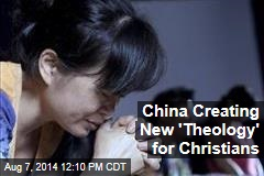 China Creating New 'Theology' for Christians