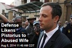 Defense Likens Pistorius to Abused Wife