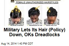 Military Lets Its Hair (Policy) Down, OKs Dreadlocks