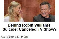 Behind Robin Williams' Suicide: Canceled TV Show?