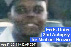 Feds Order 2nd Autopsy for Michael Brown