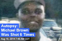 Autopsy: Michael Brown Was Shot 6 Times