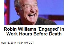 Robin Williams 'Engaged' in Work Hours Before Death