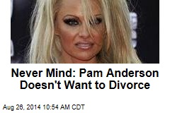 Never Mind: Pam Anderson Doesn't Want to Divorce