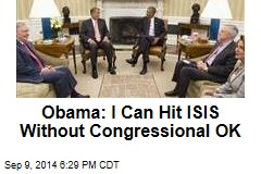Obama: I Can Hit ISIS Without OK by Congress