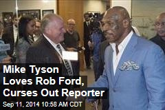 Mike Tyson Loves Rob Ford, Curses Out Reporter