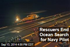 Rescuers End Ocean Search for Navy Pilot